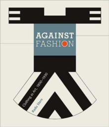 Against Fashion : Clothing as Art, 1850-1930, Paperback / softback Book
