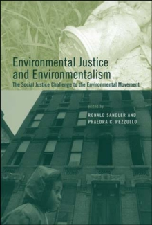 Environmental Justice and Environmentalism : The Social Justice Challenge to the Environmental Movement, Paperback / softback Book