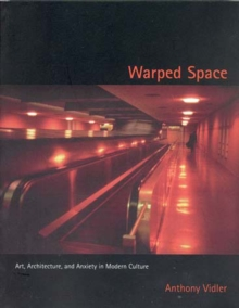 Warped Space : Art, Architecture, and Anxiety in Modern Culture, Paperback / softback Book