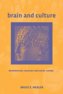 Brain and Culture : Neurobiology, Ideology, and Social Change, Paperback / softback Book