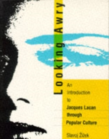 Looking Awry : An Introduction to Jacques Lacan Through Popular Culture, Paperback Book