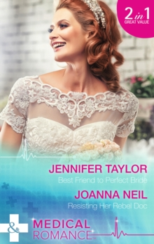 Best Friend to Perfect Bride : Best Friend to Perfect Bride / Resisting Her Rebel Doc, Paperback Book