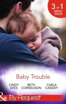 Baby Trouble : The Spy's Secret Family / Operation Baby Rescue / Cowboy's Triplet Trouble, Paperback Book