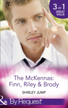 The Mckennas: Finn, Riley and Brody : One Day to Find a Husband / How the Playboy Got Serious / Return of the Last Mckenna, Paperback Book