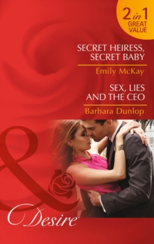 Secret Heiress, Secret Baby : Secret Heiress, Secret Baby (at Cain's Command, Book 4) / Sex, Lies and the CEO (Chicago Sons, Book 1), Paperback Book