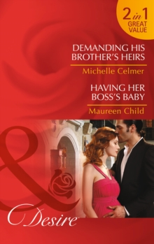 Demanding His Brother's Heirs : Demanding His Brother's Heirs / Having Her Boss's Baby, Paperback Book