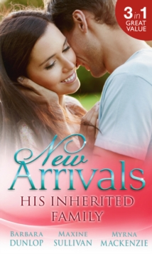 New Arrivals: His Inherited Family : Billionaire Baby Dilemma / His Ring, Her Baby / Cowgirl Makes Three, Paperback Book