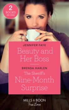 Beauty And Her Boss : Beauty and Her Boss (Once Upon a Fairytale) / the Sheriff's Nine-Month Surprise (Match Made in Haven), Paperback Book