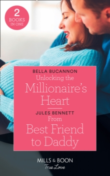Unlocking The Millionaire's Heart : Unlocking the Millionaire's Heart / from Best Friend to Daddy (Return to Stonerock), Paperback Book