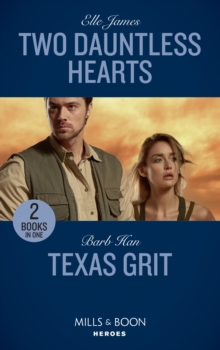 Two Dauntless Hearts : Two Dauntless Hearts (Mission: Six) / Texas Grit (Crisis: Cattle Barge), Paperback Book