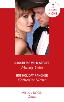 Rancher's Wild Secret / Hot Holiday Rancher : Rancher's Wild Secret / Hot Holiday Rancher (Texas Cattleman's Club: Houston), Paperback / softback Book