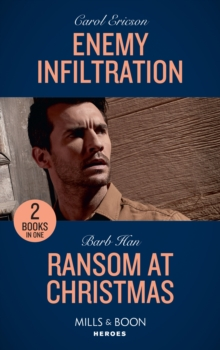 Enemy Infiltration : Enemy Infiltration (Red, White and Built: Delta Force Deliverance) / Ransom at Christmas (Rushing Creek Crime Spree), Paperback / softback Book