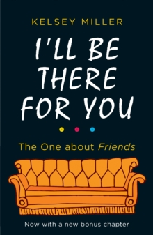 I'll Be There For You : The Ultimate Book for Friends Fans Everywhere, Paperback / softback Book