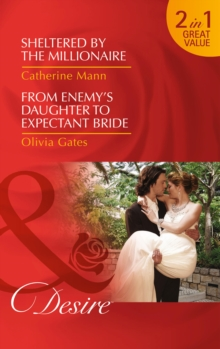 Sheltered by the Millionaire : Sheltered by the Millionaire / Sheltered by the Millionaire / from Enemy's Daughter to Expectant Bride / from Enemy's Daughter to Expectant Bride, Paperback Book