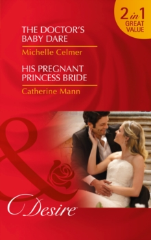 The Doctor's Baby Dare : His Pregnant Princess Bride, Paperback Book