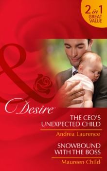 The Ceo's Unexpected Child : The CEO's Unexpected Child (Billionaires and Babies, Book 68) / Snowbound with the Boss (Pregnant by the Boss, Book 3), Paperback Book