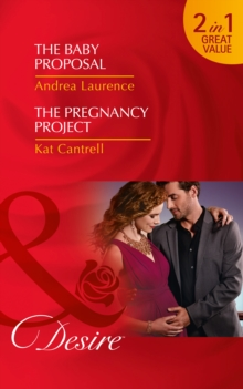 The Baby Proposal : The Baby Proposal (Billionaires and Babies, Book 73) / the Pregnancy Project (Love and Lipstick, Book 3), Paperback Book