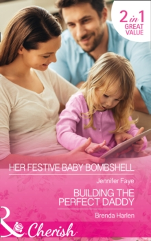 Her Festive Baby Bombshell : Her Festive Baby Bombshell / Building the Perfect Daddy, Paperback Book