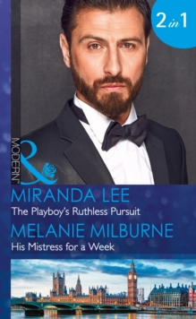 The Playboy's Ruthless Pursuit : The Playboy's Ruthless Pursuit / His Mistress for a Week, Paperback Book