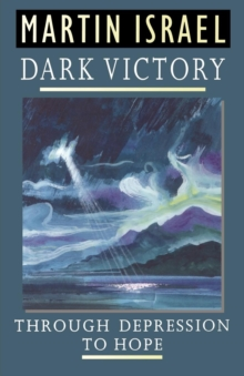 Dark Victory : Through Depression to Hope, Paperback Book