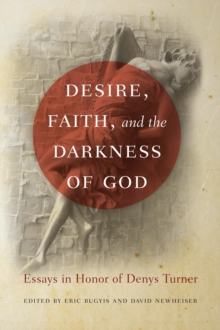 Desire, Faith, and the Darkness of God : Essays in Honor of Denys Turner, Paperback / softback Book