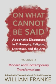 On What Cannot be Said v. 2; Modern and Contemporary Transformations : Apophatic Discourses in Philosophy, Religion, Literature, and the Arts, Modern and Contemporary Transformations, Paperback / softback Book