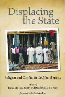 Displacing the State : Religion and Conflict in Neoliberal Africa, Paperback Book