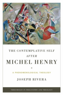 The Contemplative Self after Michel Henry : A Phenomenological Theology, Paperback / softback Book