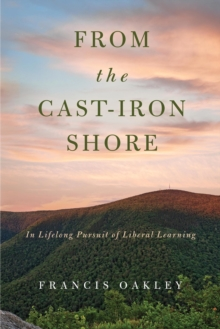 From the Cast-Iron Shore : In Lifelong Pursuit of Liberal Learning, Hardback Book