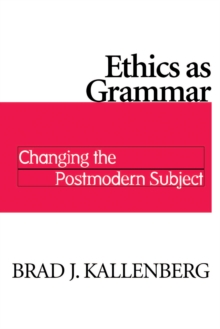 Ethics as Grammar : Changing the Postmodern Subject, Paperback / softback Book