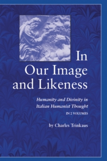 In Our Image and Likeness : Humanity and Divinity in Italian Humanist Thought, Hardback Book