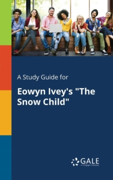 A Study Guide for Eowyn Ivey's the Snow Child, Paperback / softback Book