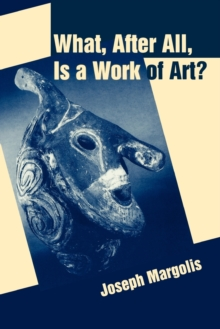 What, After All, Is a Work of Art? : Lectures in the Philosophy of Art, Paperback / softback Book