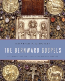 The Bernward Gospels : Art, Memory, and the Episcopate in Medieval Germany, Hardback Book