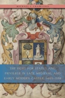 The Fight for Status and Privilege in Late Medieval and Early Modern Castile, 1465-1598, Hardback Book