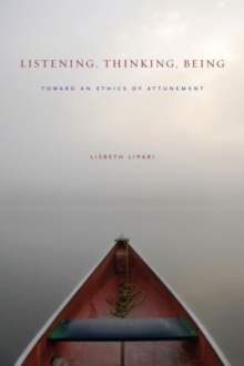 Listening, Thinking, Being : Toward an Ethics of Attunement, Hardback Book