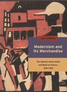 Modernism and Its Merchandise : The Spanish Avant-Garde and Material Culture, 1920-1930, Paperback / softback Book