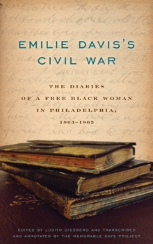Emilie Davis's Civil War : The Diaries of a Free Black Woman in Philadelphia, 1863-1865, Paperback / softback Book