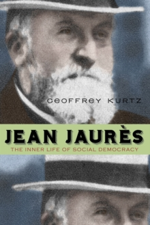 Jean Jaures : The Inner Life of Social Democracy, Paperback / softback Book