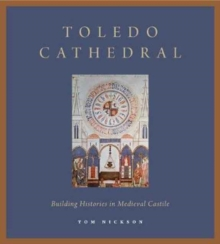 Toledo Cathedral : Building Histories in Medieval Castile, Paperback / softback Book