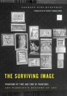 The Surviving Image : Phantoms of Time and Time of Phantoms: Aby Warburg's History of Art, Paperback / softback Book