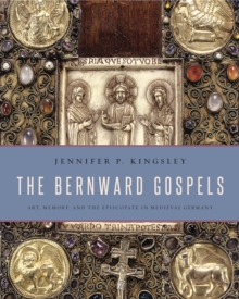 The Bernward Gospels : Art, Memory, and the Episcopate in Medieval Germany, EPUB eBook