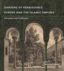 Gardens of Renaissance Europe and the Islamic Empires : Encounters and Confluences, Hardback Book