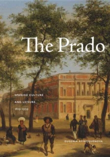 The Prado : Spanish Culture and Leisure, 1819-1939, Hardback Book