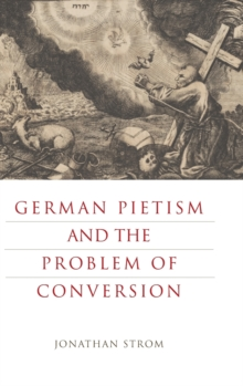 German Pietism and the Problem of Conversion, Hardback Book