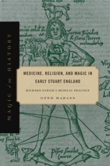 Medicine, Religion, and Magic in Early Stuart England : Richard Napier's Medical Practice, Hardback Book