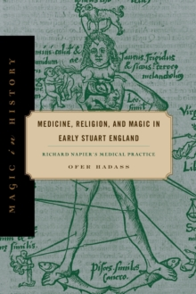 Medicine, Religion, and Magic in Early Stuart England : Richard Napier's Medical Practice, Paperback / softback Book