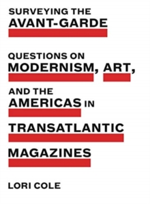 Surveying the Avant-Garde : Questions on Modernism, Art, and the Americas in Transatlantic Magazines, Paperback / softback Book