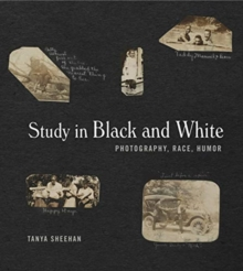 Study in Black and White : Photography, Race, Humor, Hardback Book