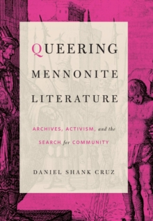 Queering Mennonite Literature : Archives, Activism, and the Search for Community, Hardback Book